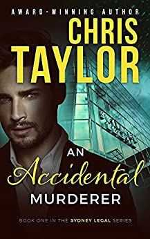 An Accidental Murderer: A medical thriller that will leave you wanting more... (The Sydney Legal Series Book 1) by [Chris Taylor]