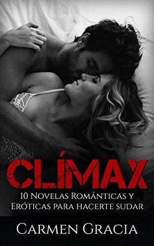 Clímax: 10 Novelas Románticas y Eróticas para Hacerte Sudar ...