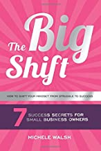 The Big Shift: 7 Success Secrets For Small Business Owners