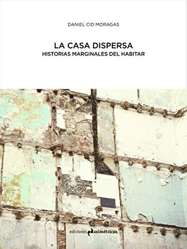 LA CASA DISPERSA: Historias marginales del habitar (ARQUITECTURA)