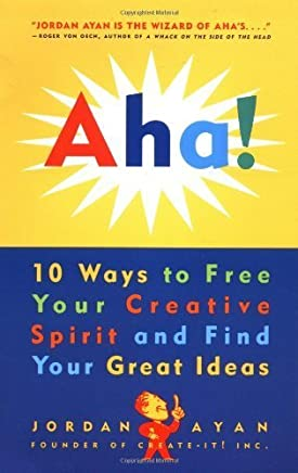 Aha!: 10 Ways to Free Your Creative Spirit and Find Your Great Ideas by Jordan E Ayan (1997-10-01)