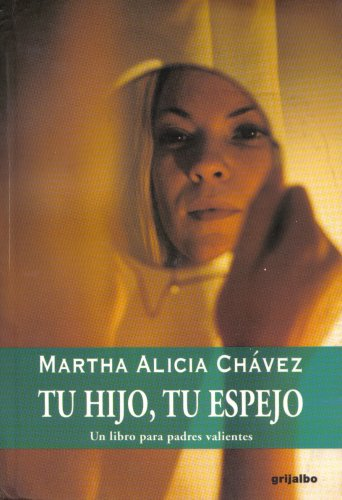 Tu Hijo, Tu Espejo; Un Libro para Padres Valientes (Relaciones Humanas) by Martha Alicia Chávez (2004-01-01)