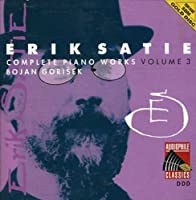 Satie: Complete Piano Works, Vol. 3 by Bojan Gorisek