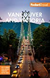 Fodor s Vancouver & Victoria: with Whistler, Vancouver Island & the Okanagan Valley (Full-color Travel Guide)
