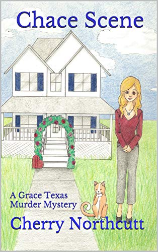 Chace Scene: A Grace Texas Murder Mystery (A Grace Texas Mystery Book 2) by [Cherry Northcutt]