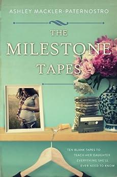 The Milestone Tapes by [Ashley Mackler-Paternostro]