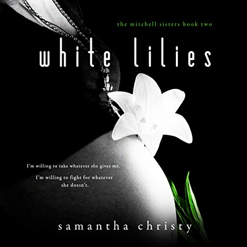 White Lilies     A Mitchell Sisters Novel              By:                                                                                                                                 Samantha Christy                               Narrated by:                                                                                                                                 Lauren Sweet,                                                                                        Gary Furlong                      Length: 9 hrs and 15 mins     463 ratings     Overall 4.7