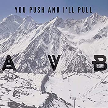 You Push and I'll Pull