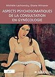 Aspects psychosomatiques de la consultation en gynécologie (Ancien prix éditeur : 39 euros)