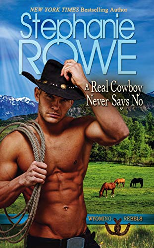 A Real Cowboy Never Says No (Wyoming Rebels)