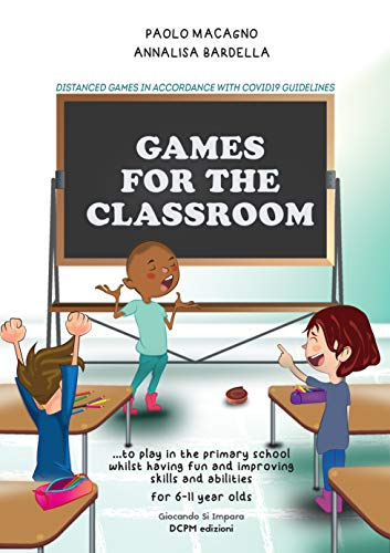 GAMES FOR THE CLASSROOM: ...to play in the primary school whilst having fun and improving skills and abilities, for 6-11 year olds (Giocando Si Impara Book 6) (English Edition)