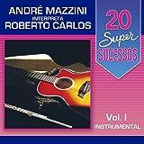 20 Super Sucessos, Vol. 1 (André Mazzini Interpreta Roberto Carlos)
