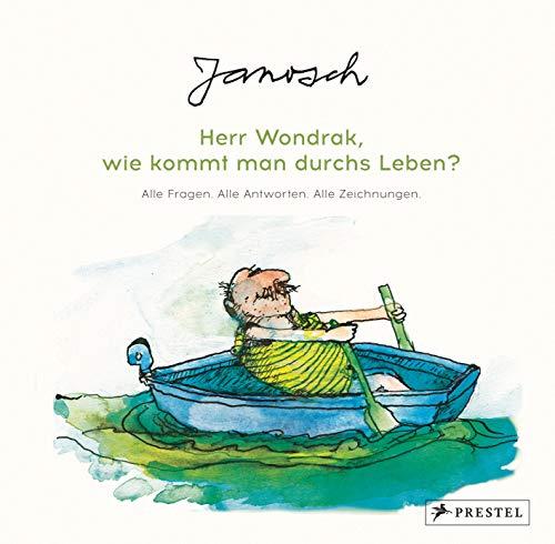Janosch: Herr Wondrak, wie kommt man durchs Leben?: Alle Fragen. Alle Antworten. Alle Zeichnungen