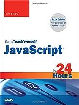 JavaScript in 24 Hours, Sams Teach Yourself (6th Edition)