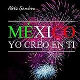 México Yo Creo en Ti