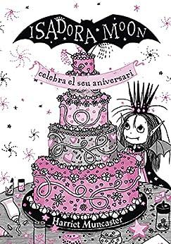 La Isadora Moon celebra el seu aniversari. Edició especial (Catalan Edition) by [Harriet Muncaster, Núria Parés Sellarès]