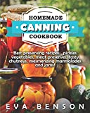 Homemade canning cookbook.: Best preserving recipes:  pickles vegetables, meat preserves, tasty chutneys, and    mesmerizing marmalades and jams!