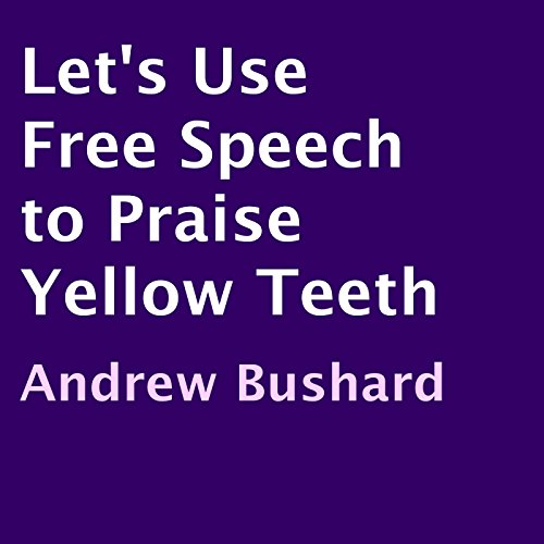 Let's Use Free Speech to Praise Yellow Teeth audiobook cover art