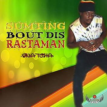 Sumting Bout Dis Rastaman