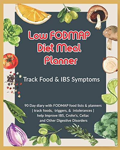 Low FODMAP Diet Meal Planner: Track Food & IBS Symptoms: 90 Day diary with FODMAP food lists & planners | track foods, triggers, and intolerances | ... Crohn's, Celiac and Other Digestive Disorders