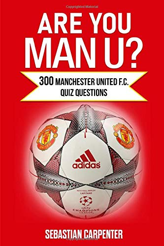Are You Man U?: 300 Manchester United F.C. Quiz Questions
