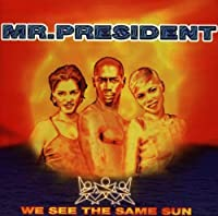 We See the Same Sun by Mr. President (1996-05-17)