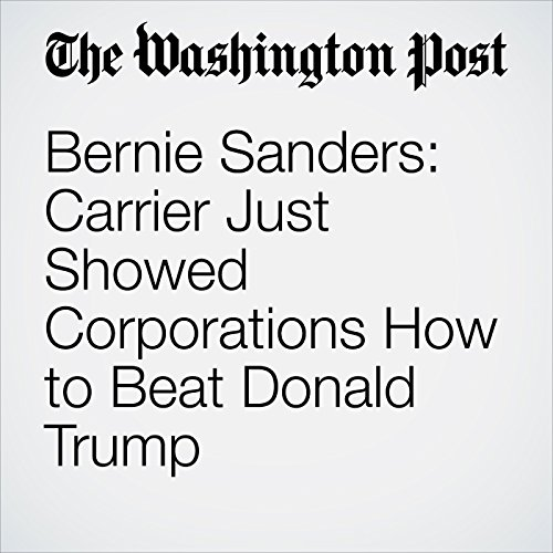 Bernie Sanders: Carrier Just Showed Corporations How to Beat Donald Trump audiobook cover art