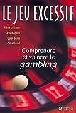 Le jeu excessif, comprendre et vaincre le gambling