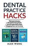 Dental Practice Hacks: 3 Book Set: Includes Dental Marketing Hacks, Dental Copywriting Hacks & Blogging Hacks for Dentistry