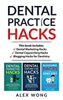 Dental Practice Hacks: 3 Book Set: Includes Dental Marketing Hacks, Dental Copywriting Hacks & Blogging Hacks for Dentistry