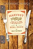 Harvest – Field Notes from a Far–Flung Pursuit of Real Food