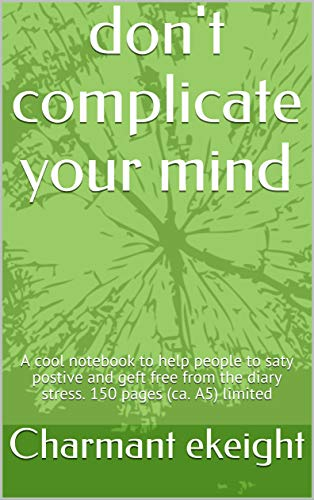 don't complicate your mind: A cool notebook to help people to saty...