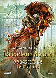 La cadena de oro (Cazadores de sombras - Las últimas horas 1) par Cassandra Clare