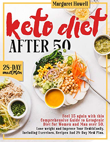 KETO DIET AFTER 50: Updated Edition:Feel 35 again with this Guide to Ketogenic Diet for Women and Men Over 50.Lose weight and Improve Your Health Easily.Including Exercises, Recipes And a 28-Day Meal