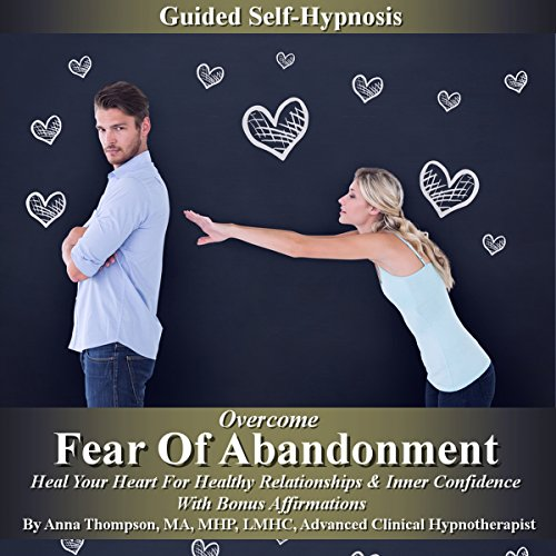 Overcome Fear of Abandonment Guided Self-Hypnosis audiobook cover art