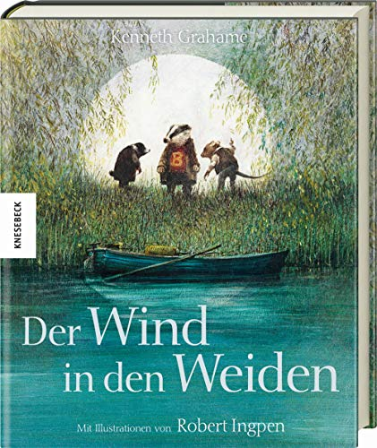 Der Wind in den Weiden: Hochwertige Geschenkausgabe des Kinderbuchklassikers nach Kenneth Grahame (Knesebeck Kinderbuch Klassiker / Ingpen)