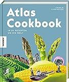 Atlas Cookbook: In 80 Gerichten um die Welt. Asiatisch, mediterran, orientalisch, südamerikanisch.