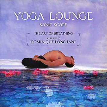 Yoga Lounge: The  Art of Breathing - A Tribute to Dominique Lonchant