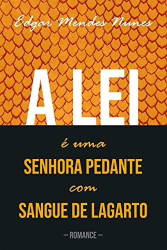 A lei é uma senhora pedante com sangue de lagarto (Portuguese Edition)