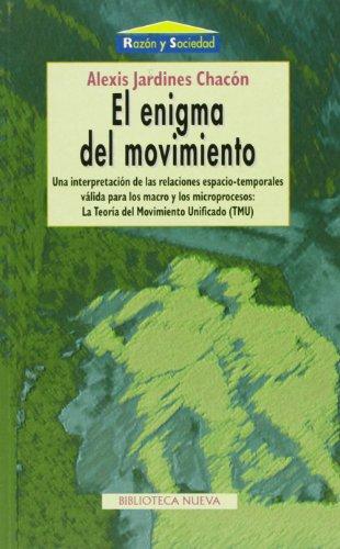 El enigma del movimiento: Una interpretación de las relaciones espacio-temporales válida para los macro y los micro procesos: la TMU: Una ... del Movimiento Unificado (Razón y Sociedad)