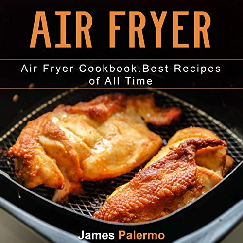 Air Fryer: Air Fryer Cookbook. Best Recipes of All Time