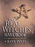 The Real Witches Handbook: A Complete Introduction to the Craft for Both Young and Old