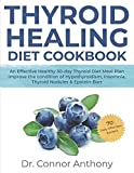 THYROID HEALING DIET COOKBOOK: An Effective Healthy 30-day Thyroid Diet Meal Plan| Improve the condition of Hypothyroidism, Insomnia, Thyroid Nodules & Epstein-Barr||70 Tasty Effortless Recipes