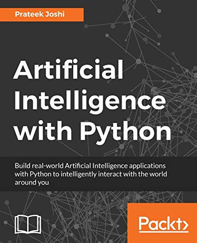 Artificial Intelligence with Python: A Comprehensive Guide to Building Intelligent Apps for Python Beginners and Developers (English Edition)