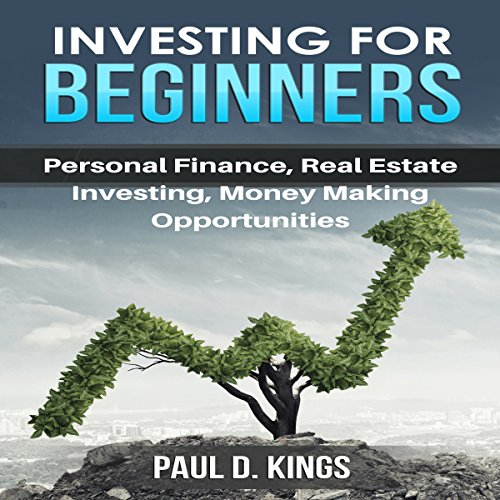 Investing for Beginners     Personal Finance, Real Estate Investing, and Money Making Opportunities              By:                                                                                                                                 Paul D. Kings                               Narrated by:                                                                                                                                 Dave Wright                      Length: 2 hrs and 45 mins     Not rated yet     Overall 0.0