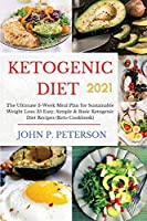 Ketogenic Diet 2021: The Ultimate 3-Week Meal Plan for Sustainable Weight Loss: 35 Easy, Simple & Basic Ketogenic Diet Recipes (Keto Cookbook).
