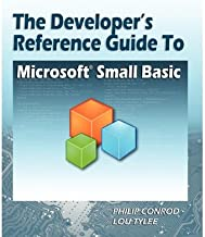 [The Developer's Reference Guide to Microsoft Small Basic] [Author: Conrod, Philip] [September, 2010]