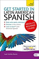 Get Started in Latin American Spanish Absolute Beginner Course: The essential introduction to reading, writing, speaking and understanding a new language (Teach Yourself)