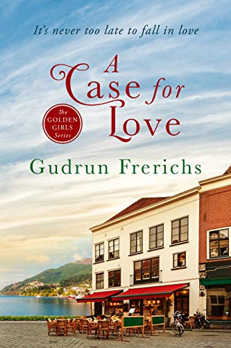A Case For Love: It's never too late to fall in love (The Golden Girls Romantic Series of Contemporary Women's Fiction Book 2)