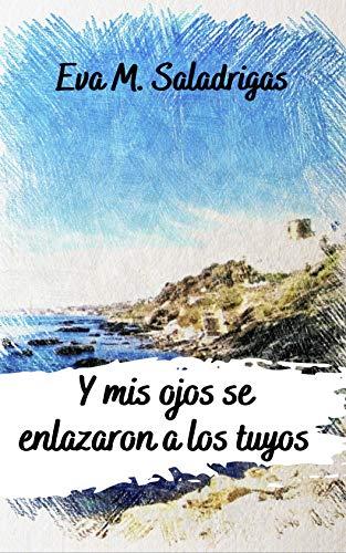 Y mis ojos se enlazaron a los tuyos de Eva M. Saladrigas
